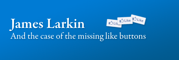James Larkin and the case of the missing like buttons